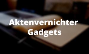 Aktenvernichter Gadgets