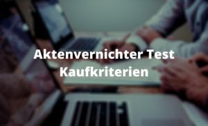 Aktenvernichter Test Kaufkriterien