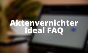 Aktenvernichter Ideal FAQ