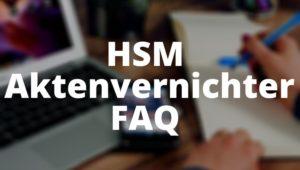 HSM Aktenvernichter FAQ