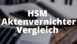 HSM Aktenvernichter Vergleich