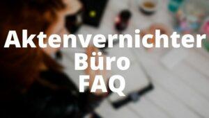 Aktenvernichter Büro FAQ