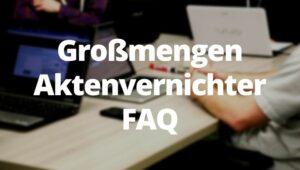 Großmengen Aktenvernichter FAQ